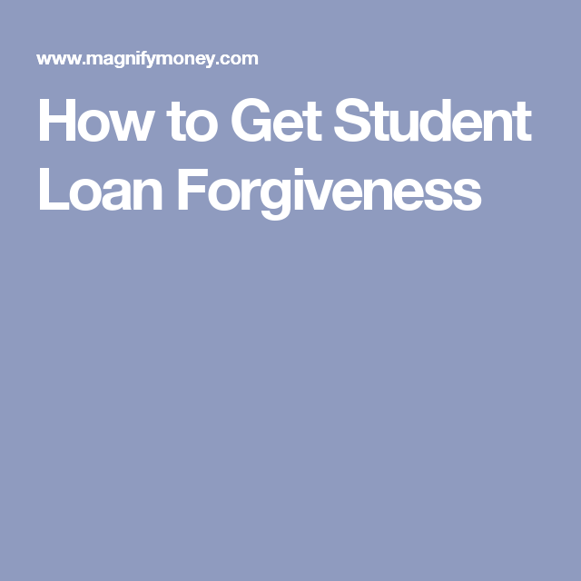 How To Get Student Loan Forgiveness Student Loan Forgiveness Student Loans Loan Forgiveness