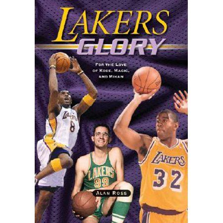 Lakers Glory For The Love Of Kobe Magic And Mikan Paperback Walmart Com In 2020 Lakers Kobe Lakers Team