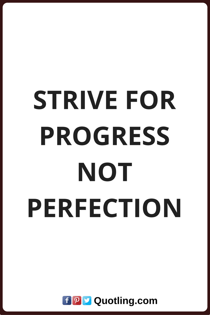 Quotes About Progress Inspirational Quotes Strive For Progress Not Perfection