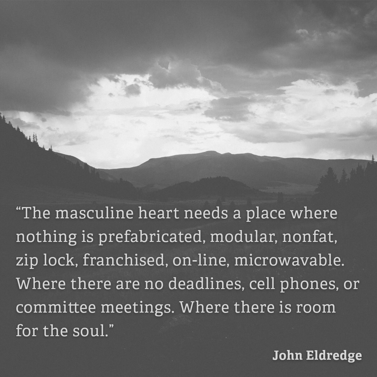 The Masculine Heart Needs A Place Where Nothing Is Prefabricated
