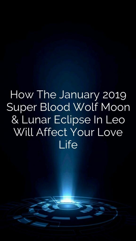 How The January 2019 Super Blood Wolf Moon & Lunar Eclipse In Leo