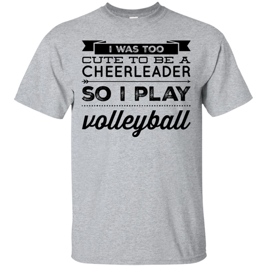 I Wast Too Cute To Be A Cheerleader So I Play Volleyball T Shirt Cute Volleyball Shirts Volleyball Tshirts Volleyball Sweatshirts