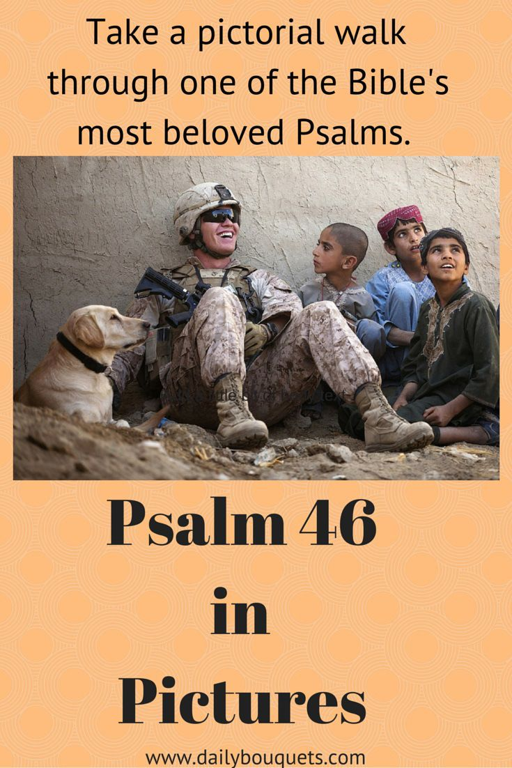 Scriptures that paint a picture in my mind cause me to open my Bible and  read them again and again. Therefore, I love Psalm 46. Every verse is a  picture.