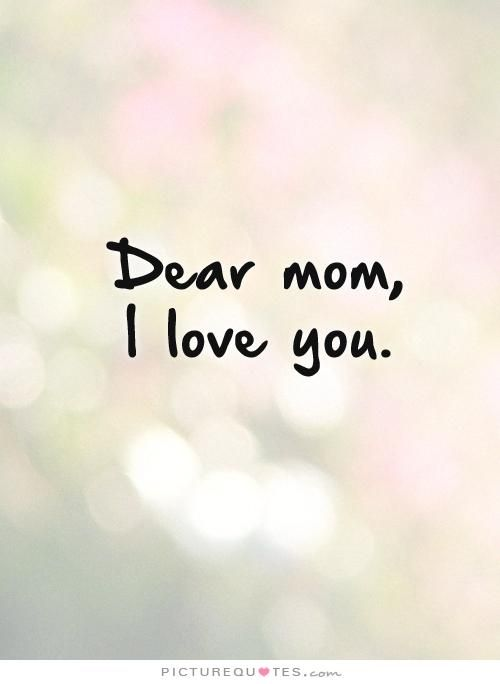 Love You Mom Quotes Extraordinary Dear Mom I Love You Picture Quotes Mother Quotes Pinterest