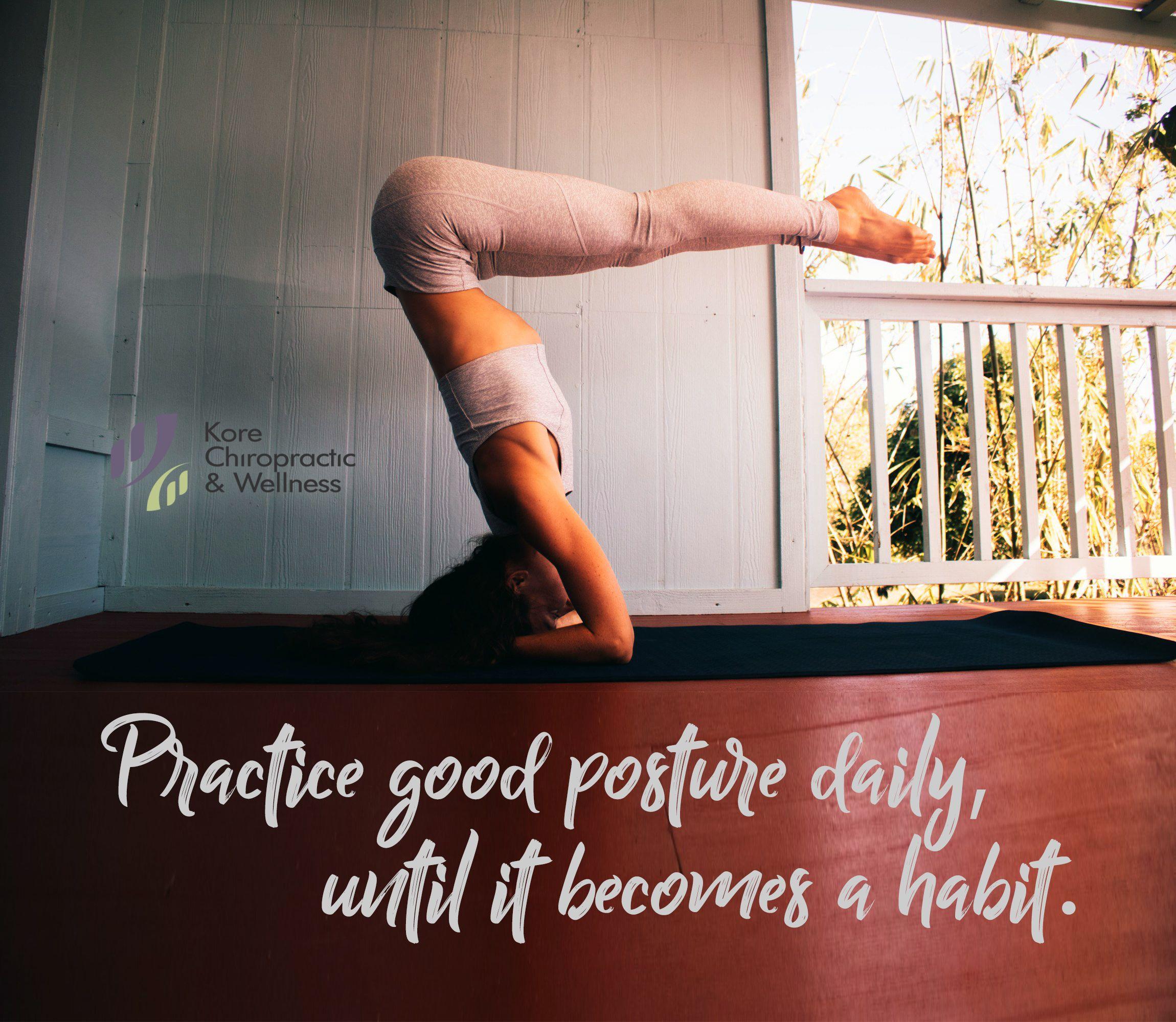 Practice good posture daily, until it a habit