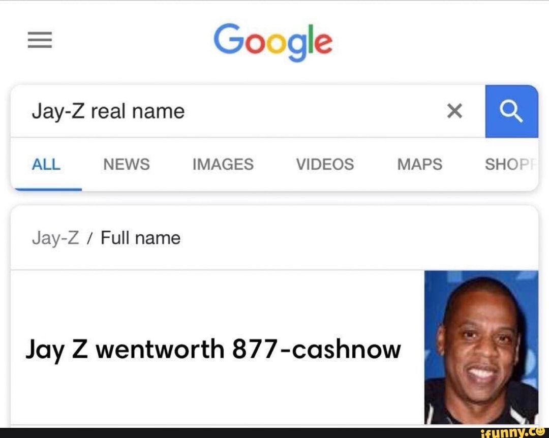 Go Gle Jay Z Full Name Jay Z Wentworth 877 Cashnow Ifunny Funny Memes Just For Laughs Funny