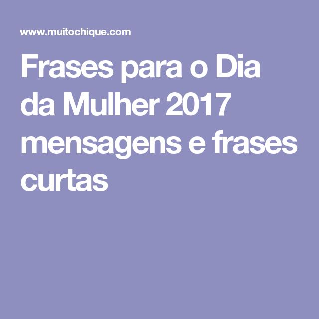 Frases Para O Dia Da Mulher 2017 Mensagens E Frases Curtas Frase
