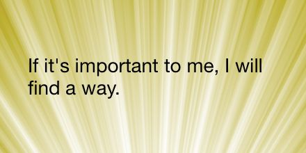 If it's important to me, I will find a way. #affirmations Download the app: http://bit.ly/yJC5ls