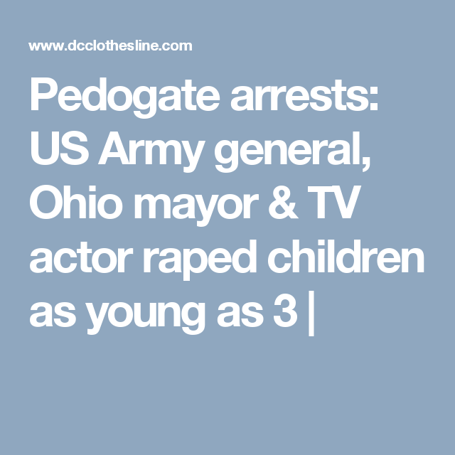 Dc Clothesline Captivating Pedogate Arrests Us Army General Ohio Mayor & Tv Actor Raped Review