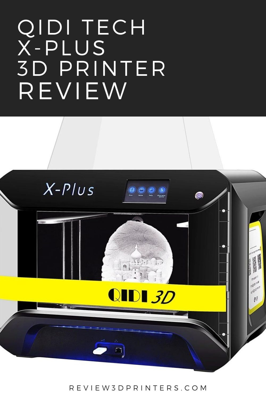 Qidi Tech X Plus 3d Printer Review In 2020 3d Printer Reviews 3d Printer Best 3d Printer
