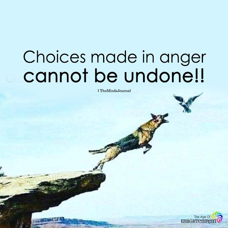 """Image result for """"Choices made in anger cannot be undone"""""""