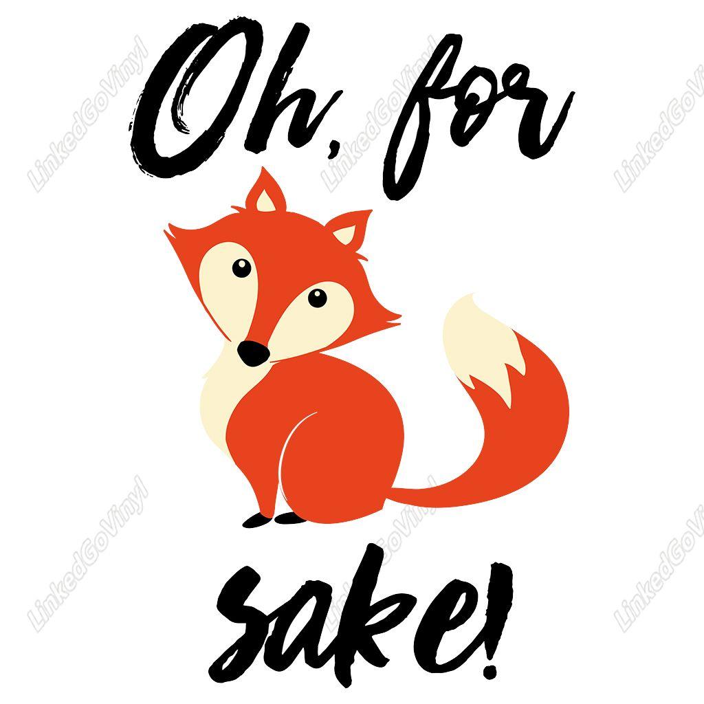 Design Free Oh For Fox Sake Svg Files In 2020 Fox Sake Free Design Sake