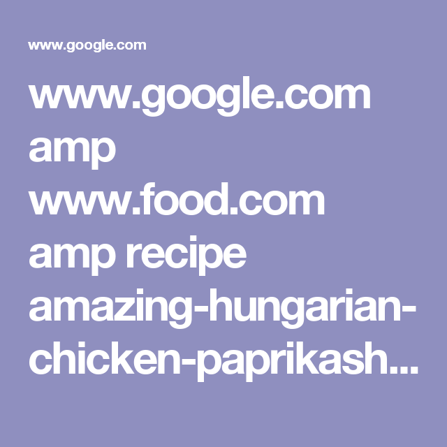 www.google.com amp www.food.com amp recipe amazing-hungarian-chicken-paprikash-with-dumplings-348870