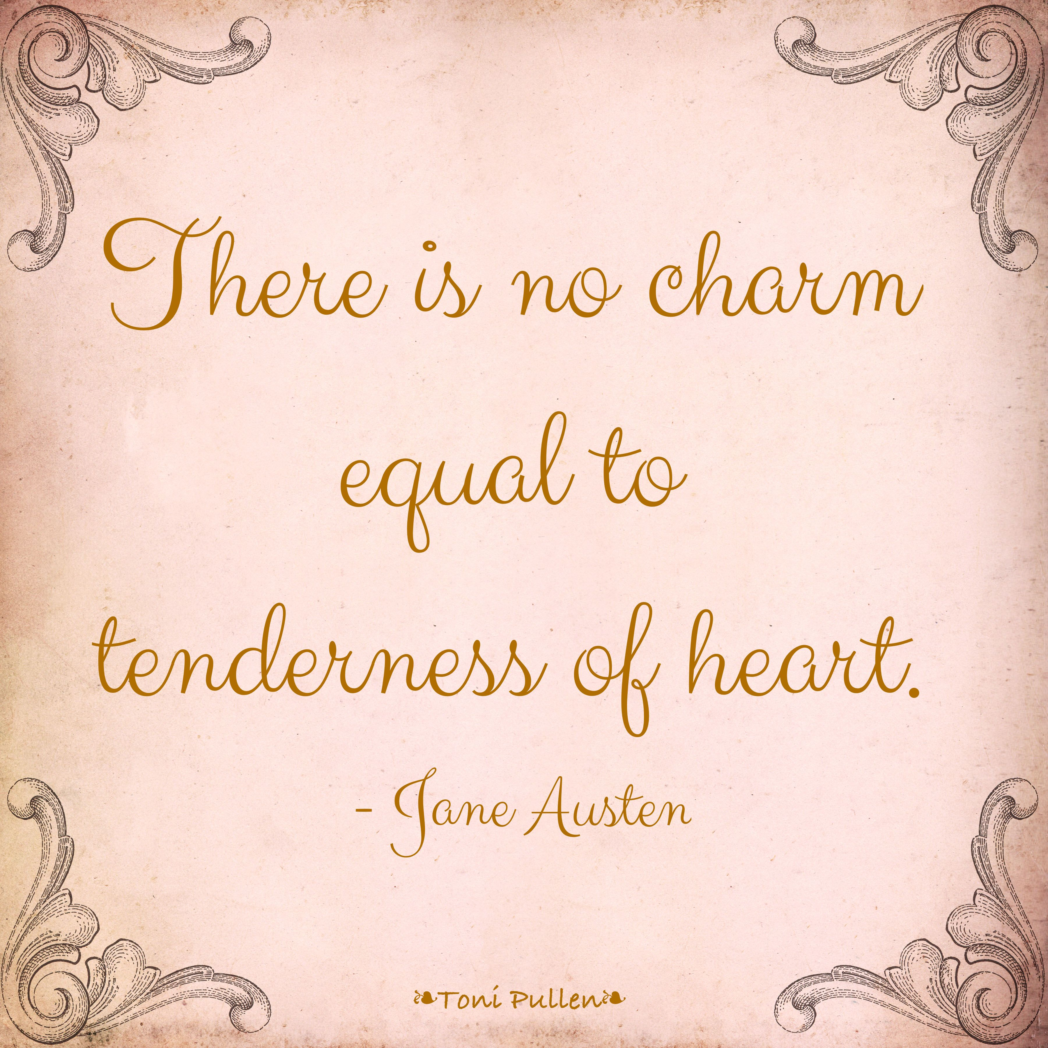 There Is No Charm Equal To Tenderness Of Heart Jane Austen With