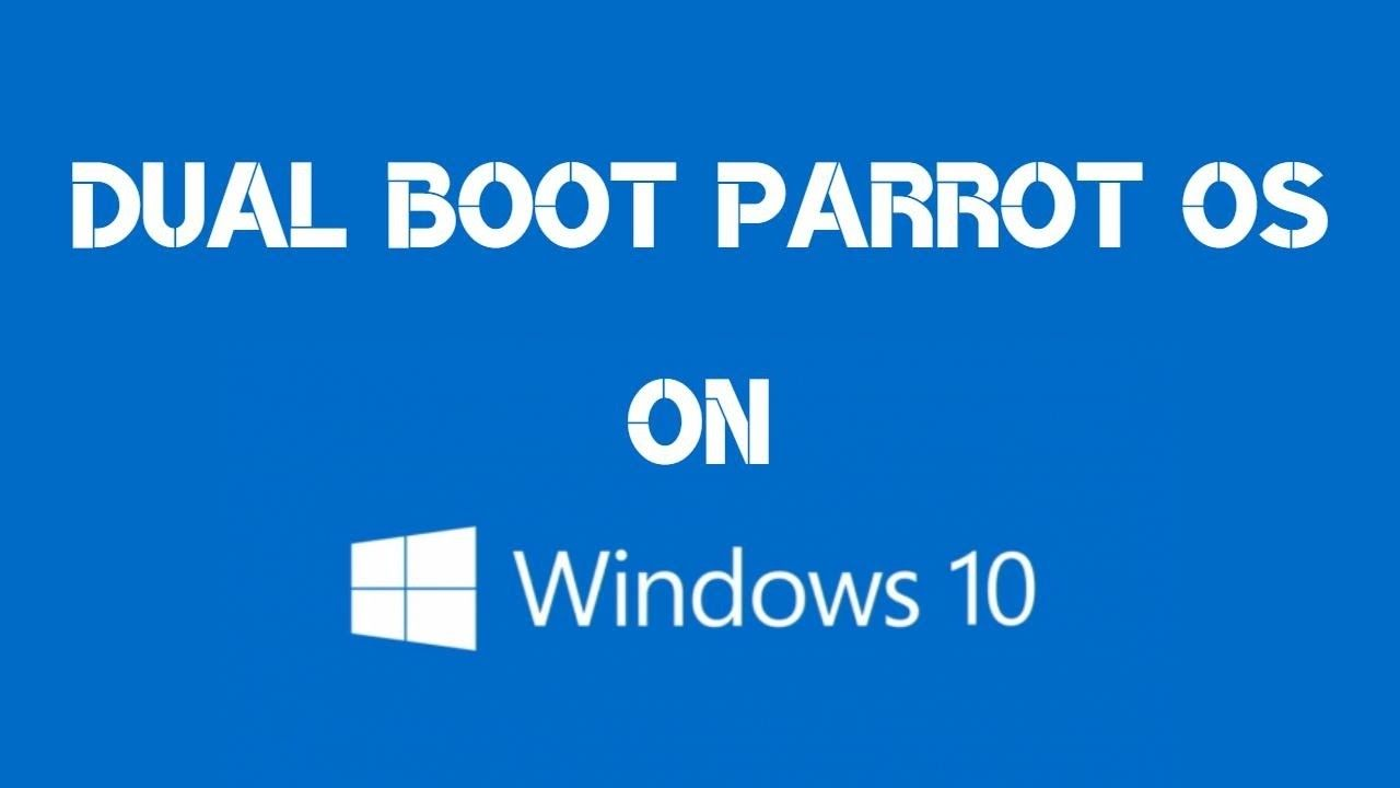 Dual Boot Install Parrot OS and Windows 10/8 1/8/7