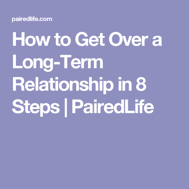 Opinion, you getting over long term relationship breakup