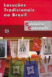 Locuções Tradicionais no Brasil  Autor : Luís da Câmara Cascudo