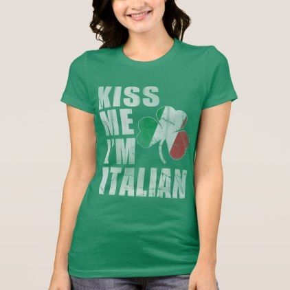 02a59cebf Irish Kiss Me I'm Italian St Patrick's Day T-Shirt - st patricks day gifts Saint  Patrick's Day Saint Patrick Ireland irish holiday party