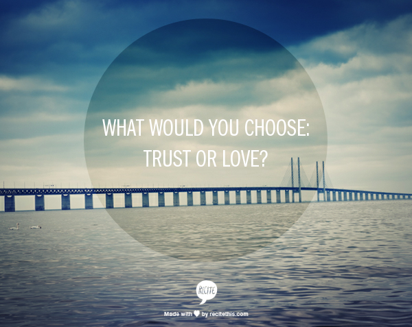 What would you choose: Trust or Love?