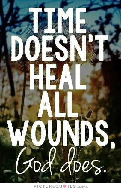 Time Doesnt Heal All Wounds God Does Picture Quotes Faith