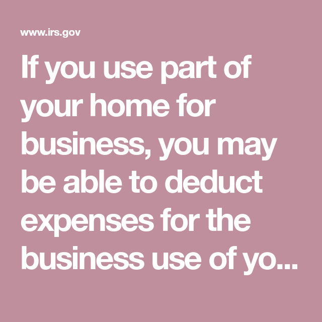 If You Use Part Of Your Home For Business, You May Be Able