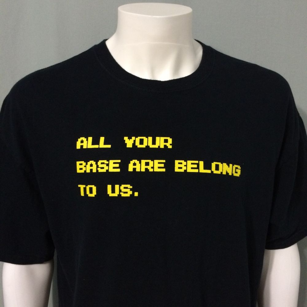 All Your Base Are Belong To Us Xl T Shirt Somebody Set Up Us The