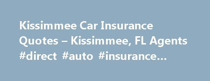 Direct Auto Insurance Quote Kissimmee Car Insurance Quotes  Kissimmee Fl Agents #direct #auto