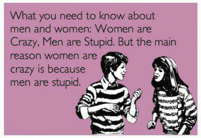 Women Are Crazt Because Men Are Stupid Ecards Funny Friendship Humor Funny Quotes