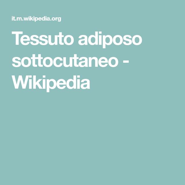 Tessuto Adiposo Sottocutaneo Wikipedia Nel 2020 Tessuto Adiposo Salute E Benessere Metabolismo