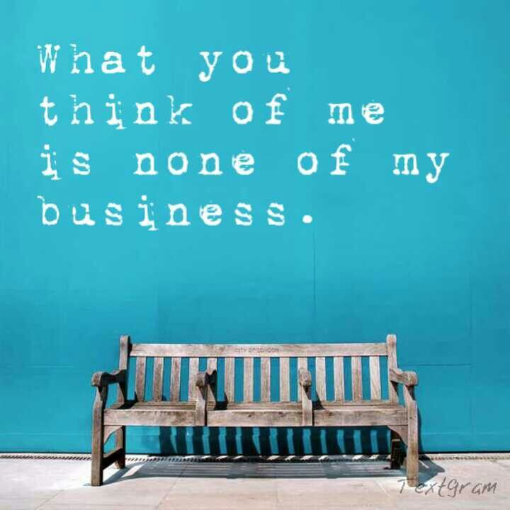 What you think of me is...