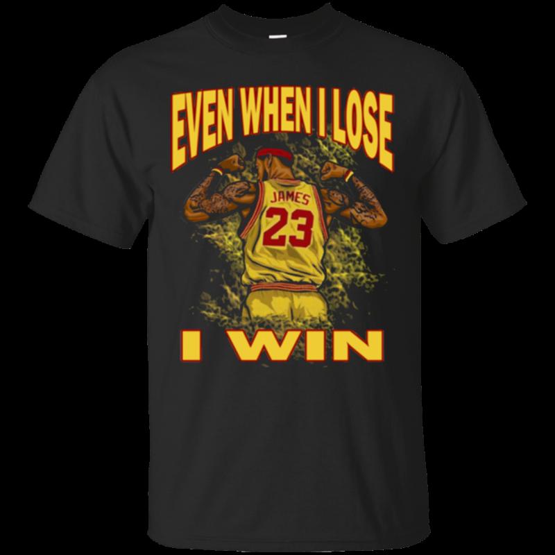 the best attitude 34912 ce724 Lebron James - Even When I Lose I Win shirt Cotton Shirt ...