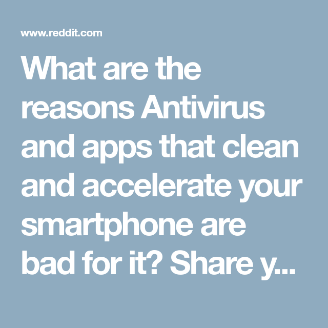What are the reasons Antivirus and apps that clean and accelerate