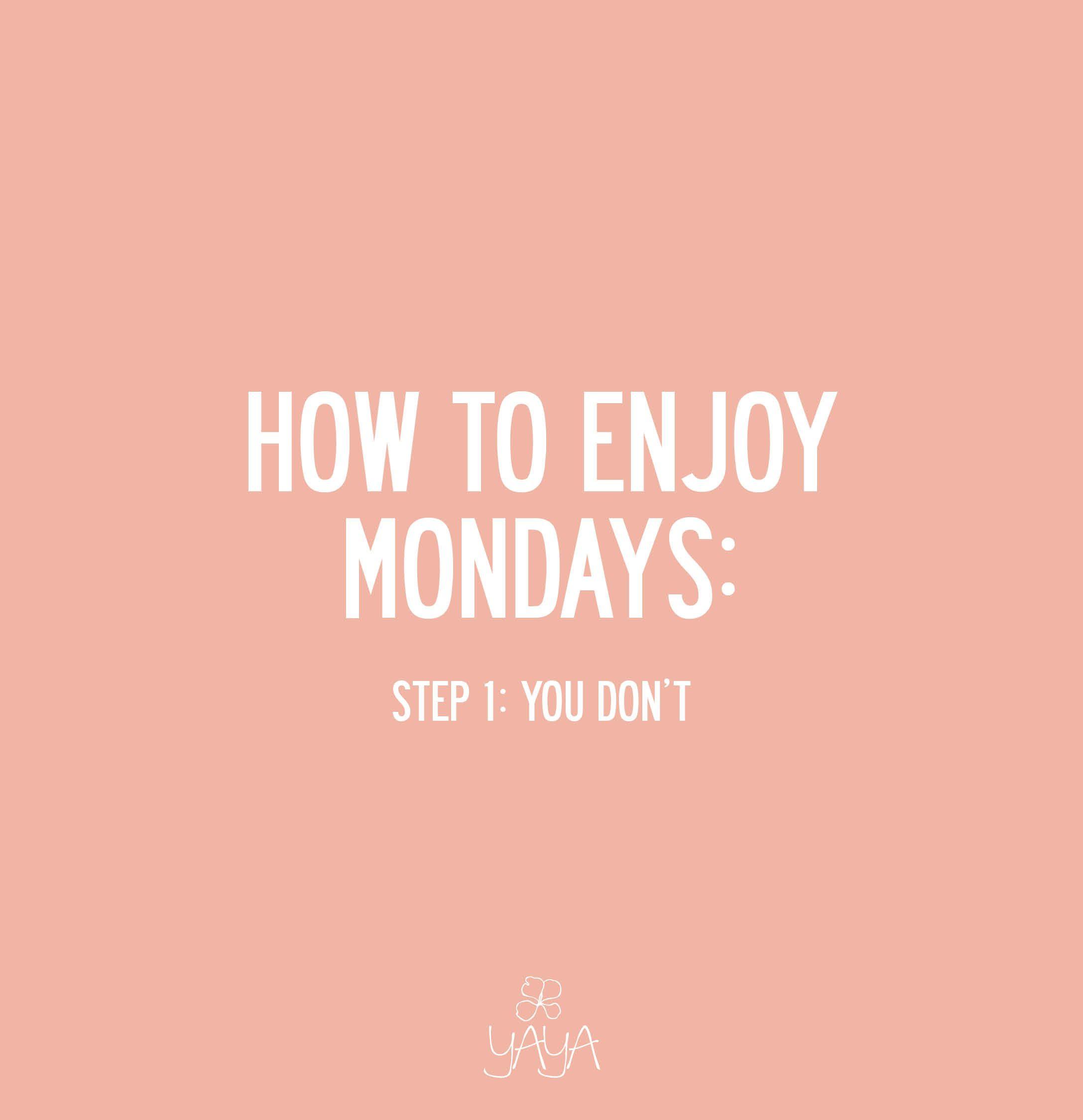 Enjoy Mondays Monday Quotes Weekend Quotes Monday Motivation Quotes