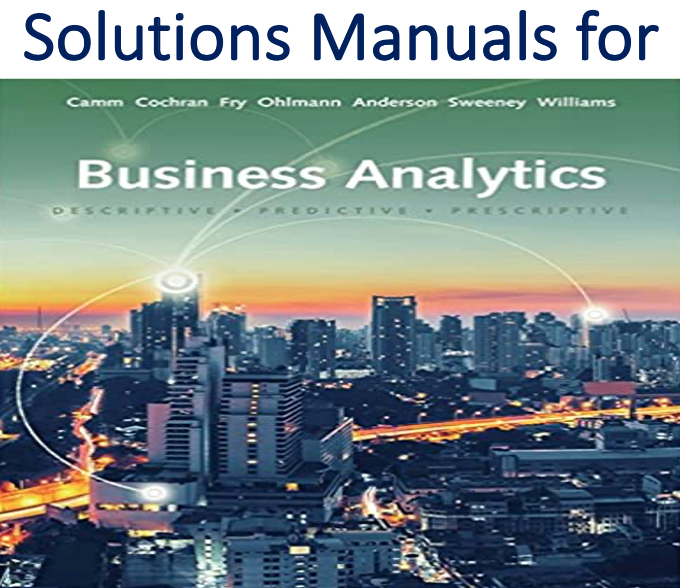 Solutions Manual For Business Analytics 4th Edition By Jeffrey D Camm James J Cochran Michael J Solutions Analytics Manual