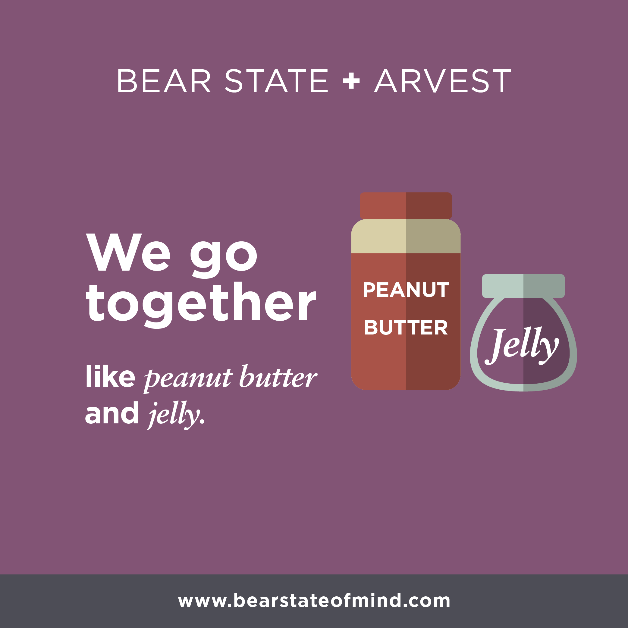Bear State + Arvest: We go together like peanut butter and jelly  We