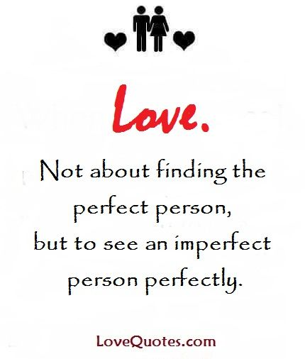 Love Quotes Com Pleasing Lovenot About Finding The Perfect Person But To See An Imperfect