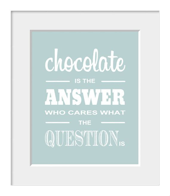 Typography-Poster-Kitchen Print-Home Decor-Chocolate Is The Answer, Who Cares What the Question Is-Print. $20.00, via Etsy.