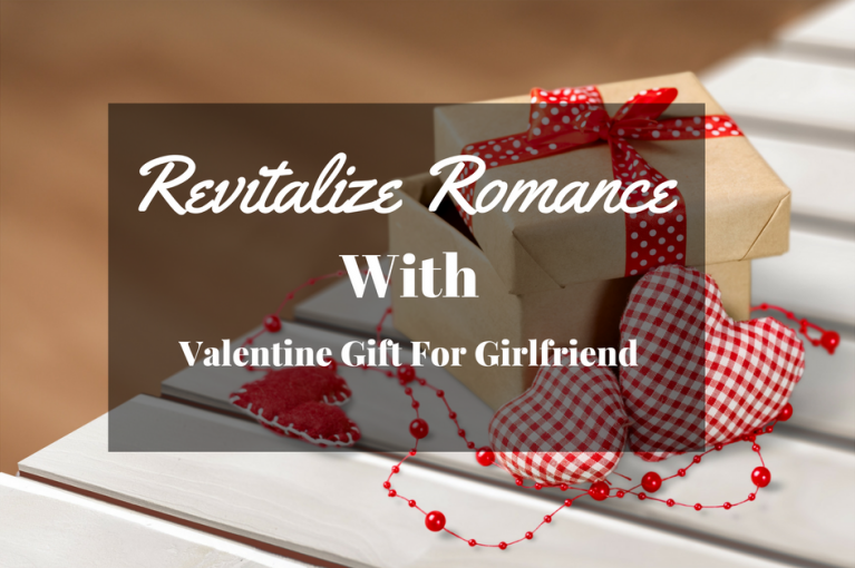 Revitalize Romance With Best Valentine Gift For Girlfriend Thank