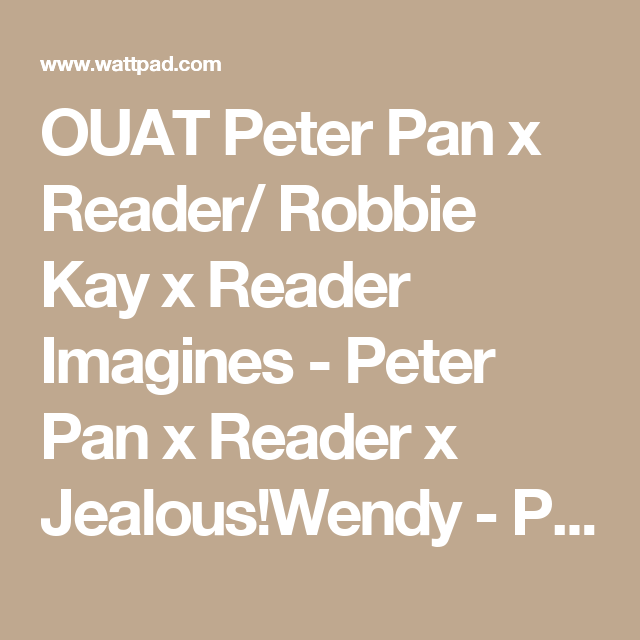 OUAT Peter Pan x Reader/ Robbie Kay x Reader Imagines