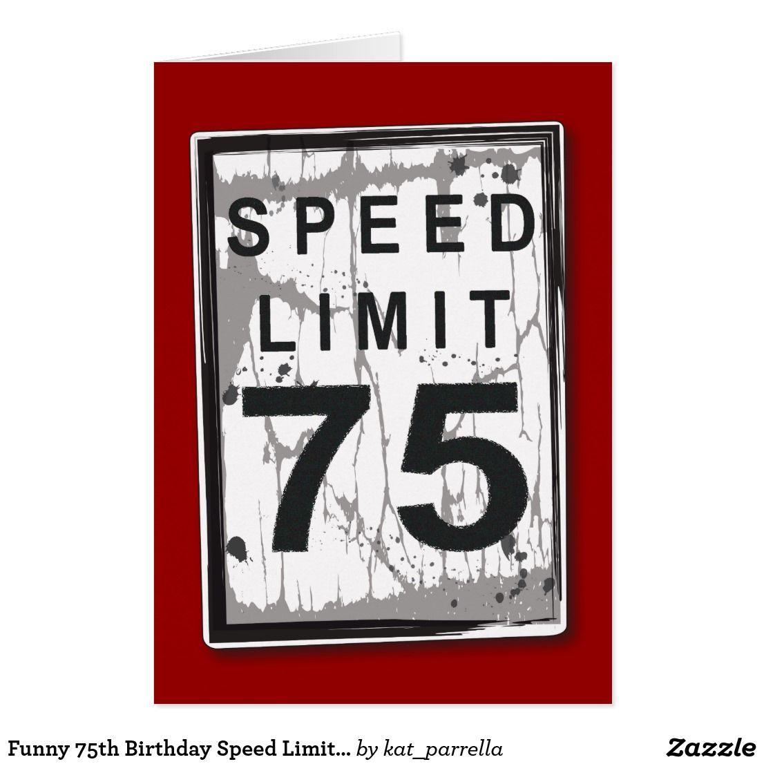 Funny 75th Birthday Speed Limit Card | Pinterest | Birthdays