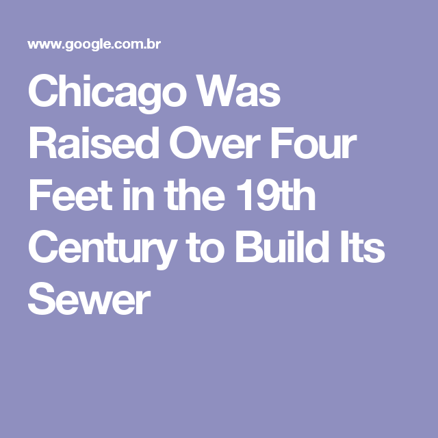 Chicago Was Raised Over Four Feet in the 19th Century to Build Its Sewer
