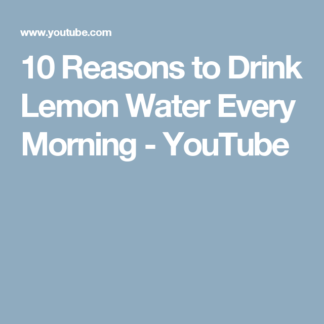 10 Reasons to Drink Lemon Water Every Morning - YouTube