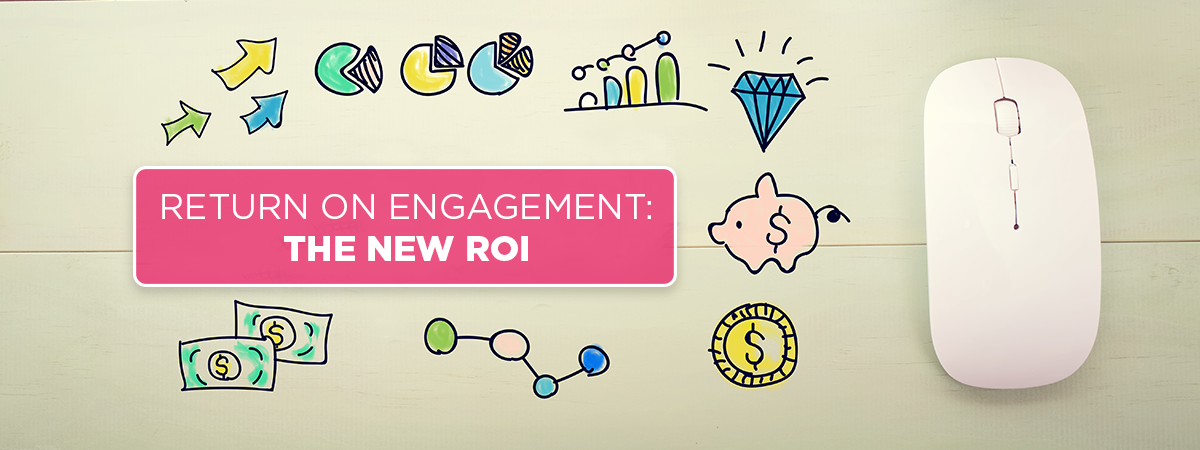 Return On Engagement: The New ROI