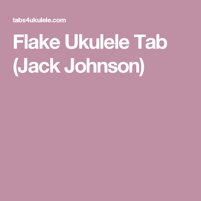 Flake Ukulele Tab Jack Johnson Ukulele Songs In 2018 Pinterest