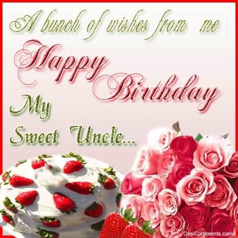 A Bunch Of Wishes From Me Happy Birthday My Sweet Uncle Happy