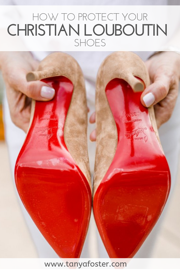 4128e3cee77 How to protect your Christian Louboutin shoes | tanyafoster.com blog ...