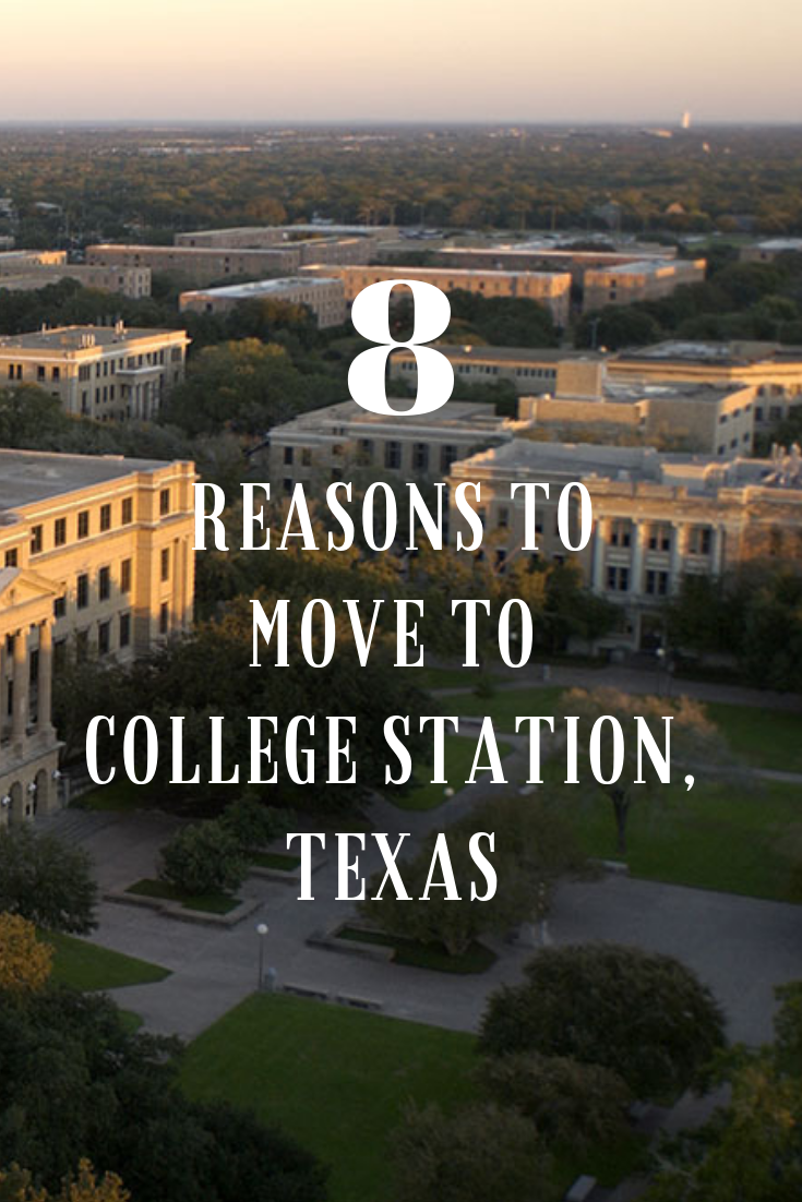 8 Reasons To Move To College Station Tx College Station College Station Texas A M College Station