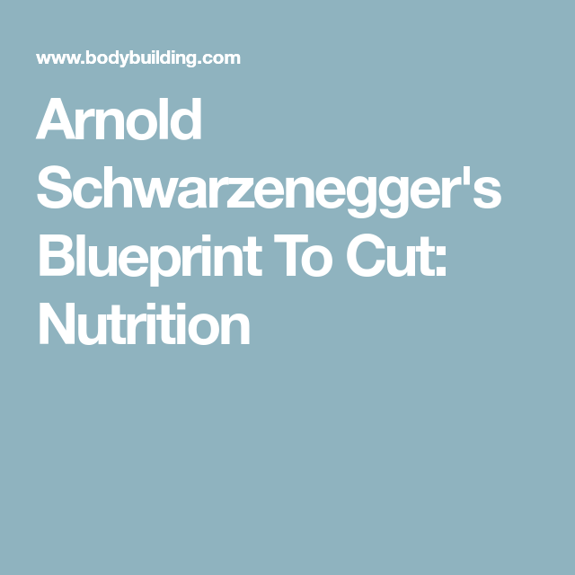 Superb Arnold Schwarzeneggeru0027s Blueprint To Cut: Nutrition