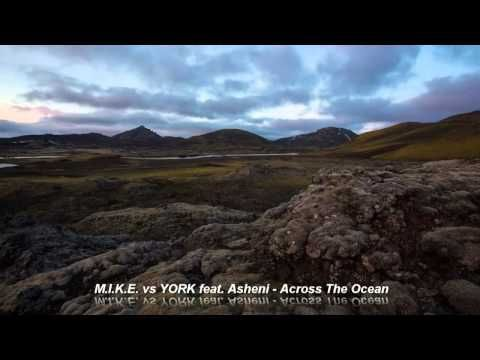 M.I.K.E. vs YORK feat. Asheni - Across The Ocean [HD]