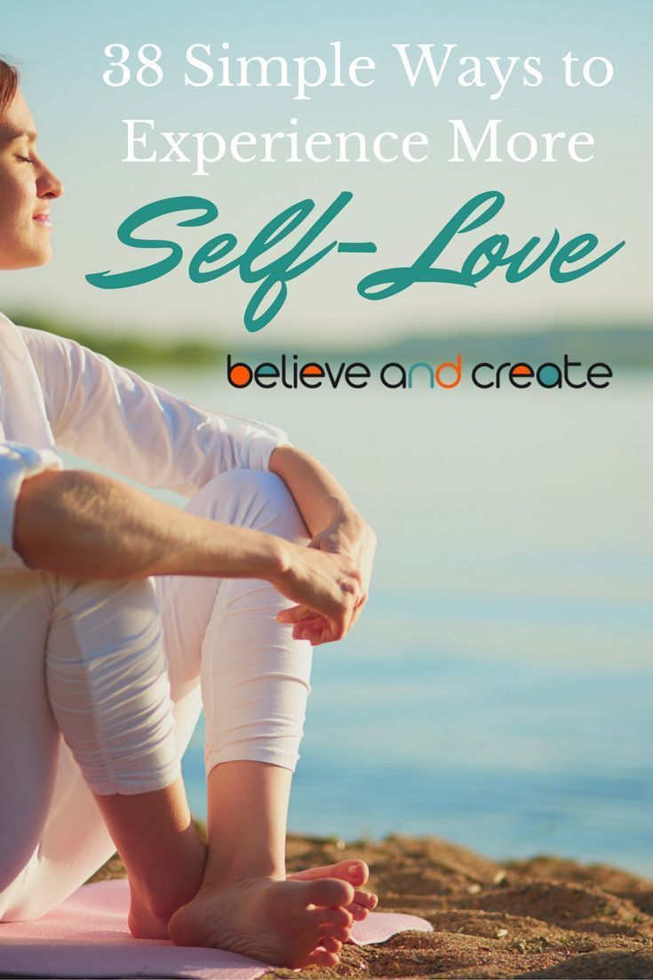 38 Ways to Experience More Self-Love and Self-Compassion in Your Life • Believe and Create It's t